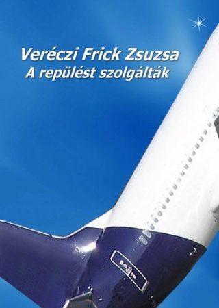 A repülést szolgálták (Veréczi Frick Zsuzsa)