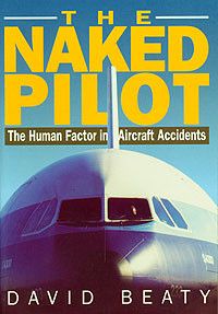 The Naked Pilot; The Human Factor in Aircraft Accidents